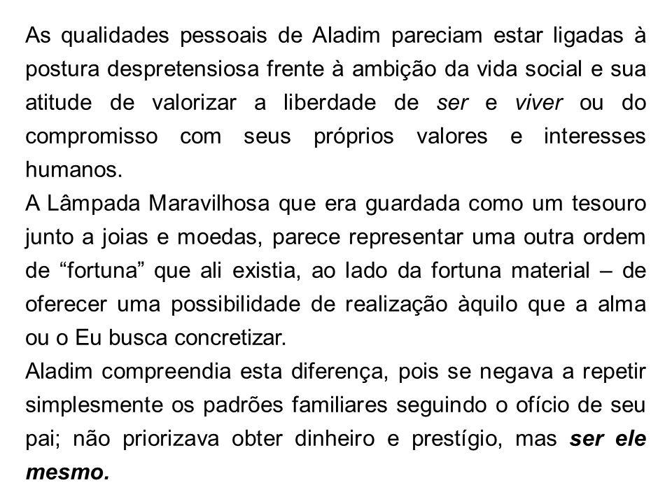 As qualidades pessoais de Aladim pareciam estar ligadas à postura despretensiosa frente à ambição da vida social e sua atitude de valorizar a liberdad