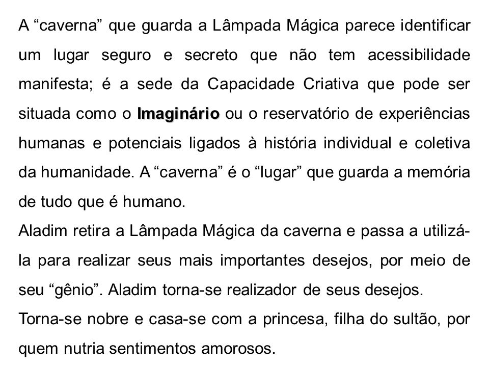 Imaginário A caverna que guarda a Lâmpada Mágica parece identificar um lugar seguro e secreto que não tem acessibilidade manifesta; é a sede da Capaci