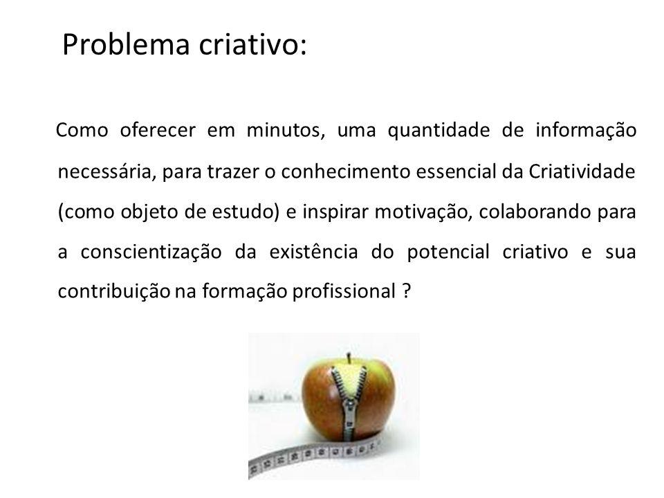Problema criativo: Como oferecer em minutos, uma quantidade de informação necessária, para trazer o conhecimento essencial da Criatividade (como objet