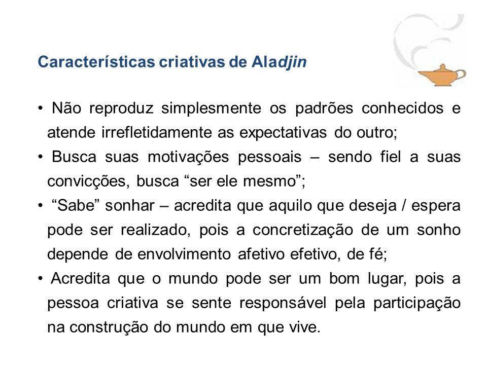 Características criativas de Aladjin Não reproduz simplesmente os padrões conhecidos e atende irrefletidamente as expectativas do outro; Busca suas mo