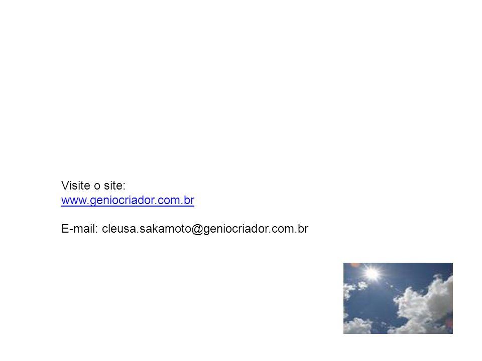 Visite o site: www.geniocriador.com.br E-mail: cleusa.sakamoto@geniocriador.com.br