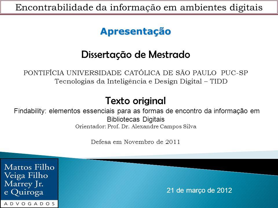 Encontrabilidade da informação em ambientes digitais 21 de março de 2012 Apresentação Dissertação de Mestrado PONTIFÍCIA UNIVERSIDADE CATÓLICA DE SÃO
