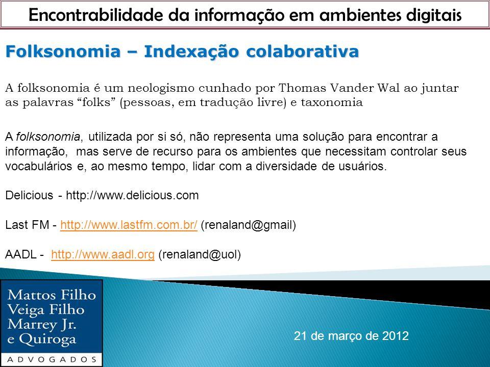 Encontrabilidade da informação em ambientes digitais 21 de março de 2012 Folksonomia – Indexação colaborativa Folksonomia – Indexação colaborativa A f