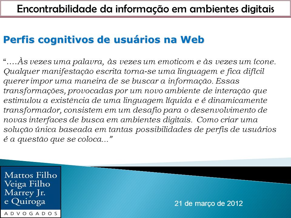 Encontrabilidade da informação em ambientes digitais 21 de março de 2012 Perfis cognitivos de usuários na Web.... Às vezes uma palavra, às vezes um em