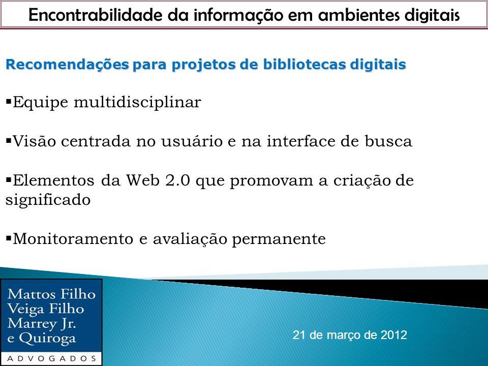 Encontrabilidade da informação em ambientes digitais 21 de março de 2012 Recomendações para projetos de bibliotecas digitais Equipe multidisciplinar V