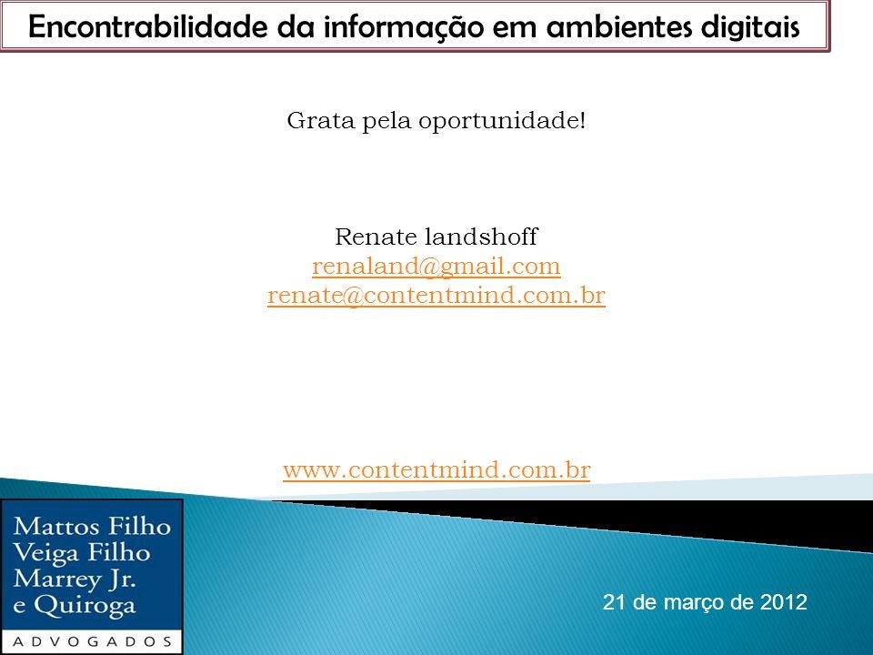 21 de março de 2012 Encontrabilidade da informação em ambientes digitais Grata pela oportunidade! Renate landshoff renaland@gmail.com renate@contentmi