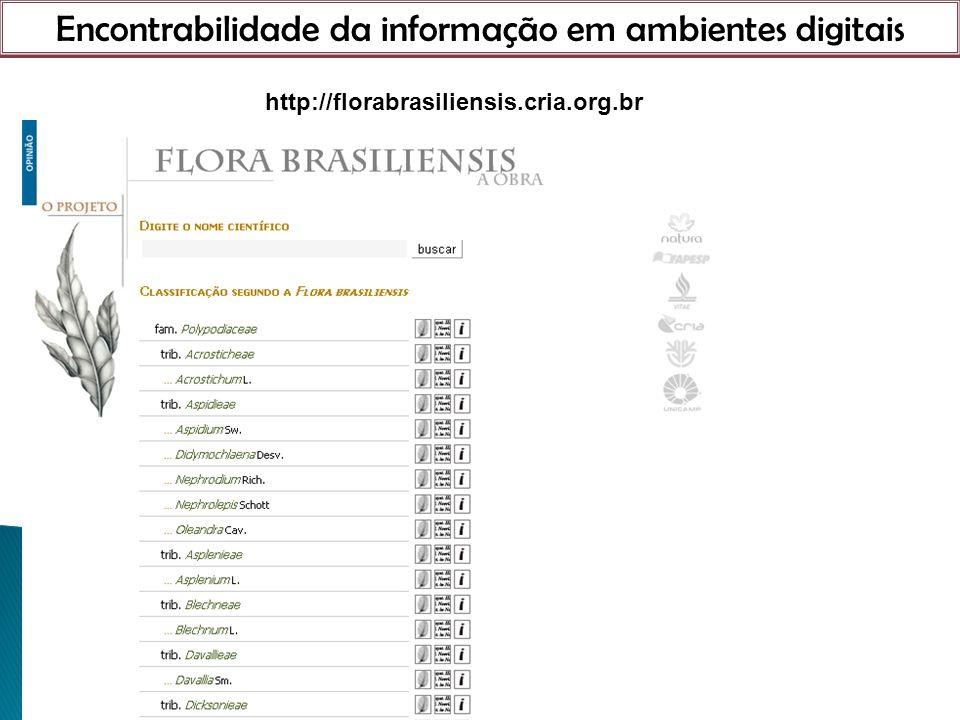 Encontrabilidade da informação em ambientes digitais 21 de março de 201 http://florabrasiliensis.cria.org.br