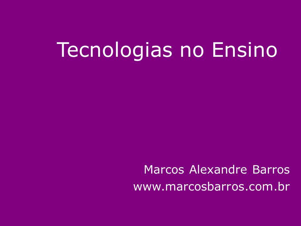 Tecnologias no Ensino Marcos Alexandre Barros www.marcosbarros.com.br
