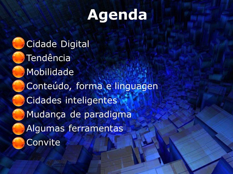Cidade Digital Tendência Mobilidade Conteúdo, forma e linguagen Cidades inteligentes Mudança de paradigma Algumas ferramentas Convite Agenda