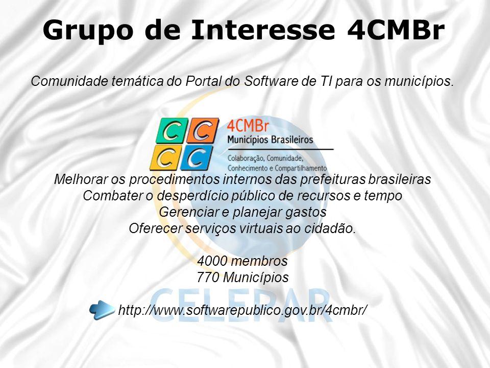 Grupo de Interesse 4CMBr Comunidade temática do Portal do Software de TI para os municípios. Melhorar os procedimentos internos das prefeituras brasil