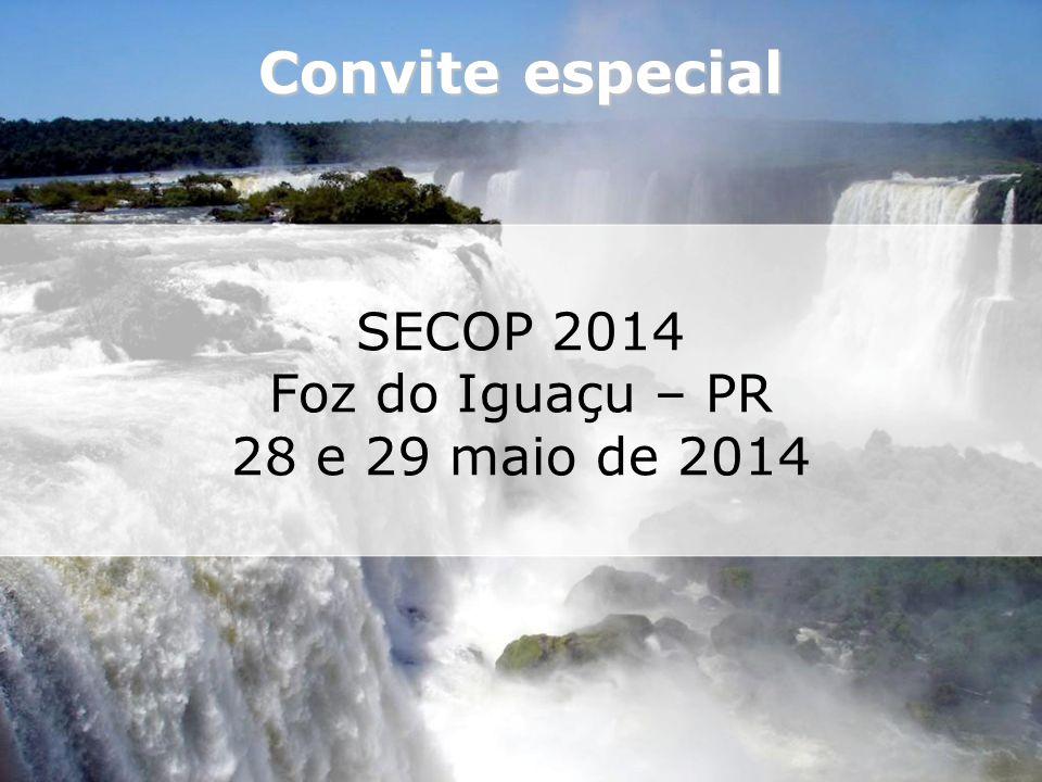 SECOP 2014 Foz do Iguaçu – PR 28 e 29 maio de 2014 Convite especial