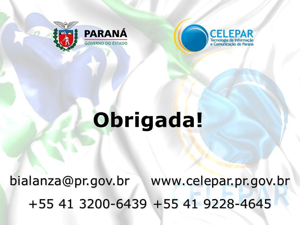 Obrigada! bialanza@pr.gov.br www.celepar.pr.gov.br +55 41 3200-6439 +55 41 9228-4645
