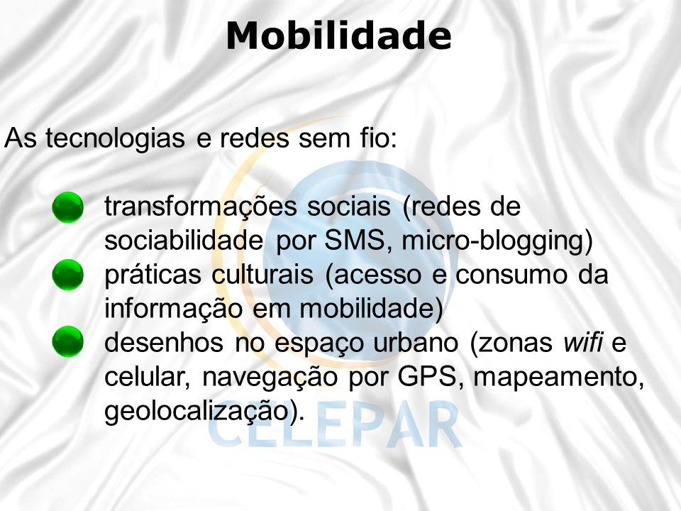 As tecnologias e redes sem fio: transformações sociais (redes de sociabilidade por SMS, micro-blogging) práticas culturais (acesso e consumo da inform