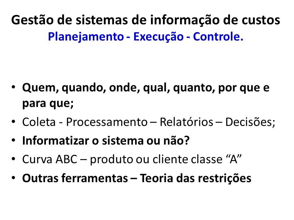 Gestão de sistemas de informação de custos Planejamento - Execução - Controle.
