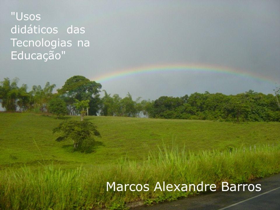 Usos didáticos das Tecnologias na Educação Marcos Alexandre Barros