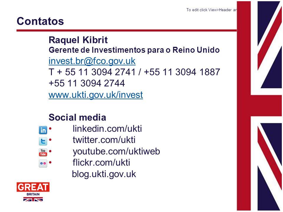 Contatos To edit click View>Header and Footer17 Raquel Kibrit Gerente de Investimentos para o Reino Unido invest.br@fco.gov.uk T + 55 11 3094 2741 / +
