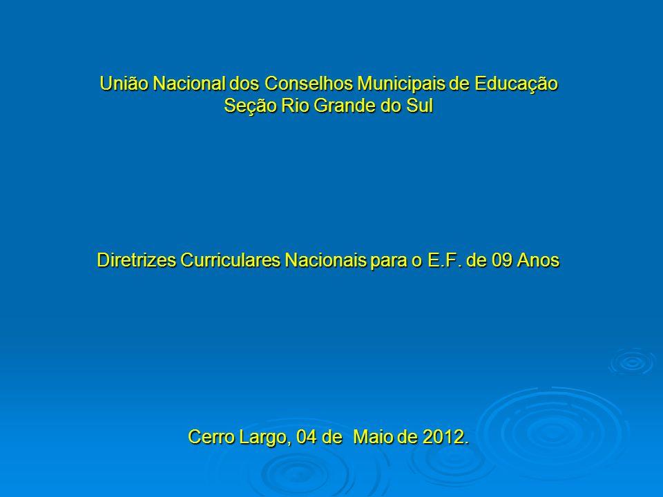 União Nacional dos Conselhos Municipais de Educação Seção Rio Grande do Sul Diretrizes Curriculares Nacionais para o E.F. de 09 Anos Cerro Largo, 04 d