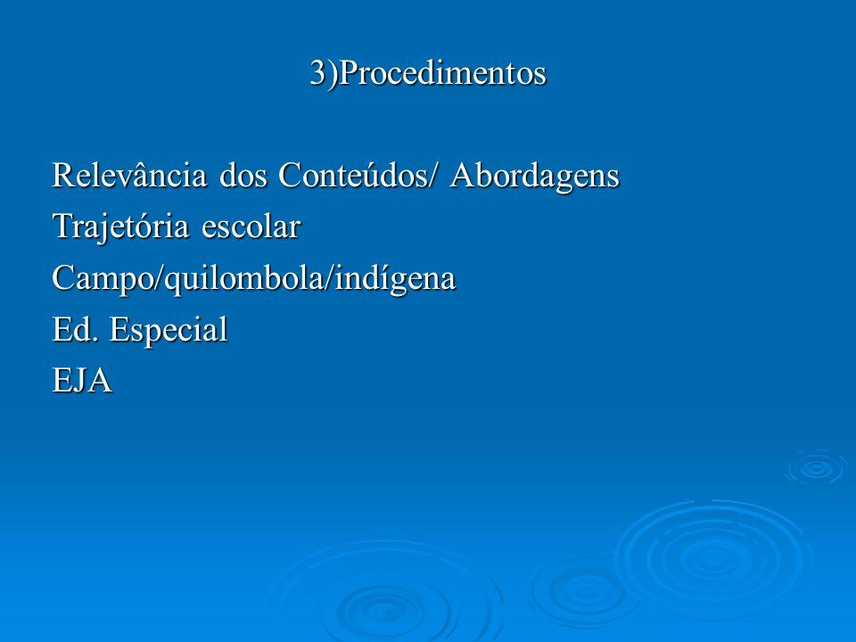 3)Procedimentos Relevância dos Conteúdos/ Abordagens Trajetória escolar Campo/quilombola/indígena Ed. Especial EJA