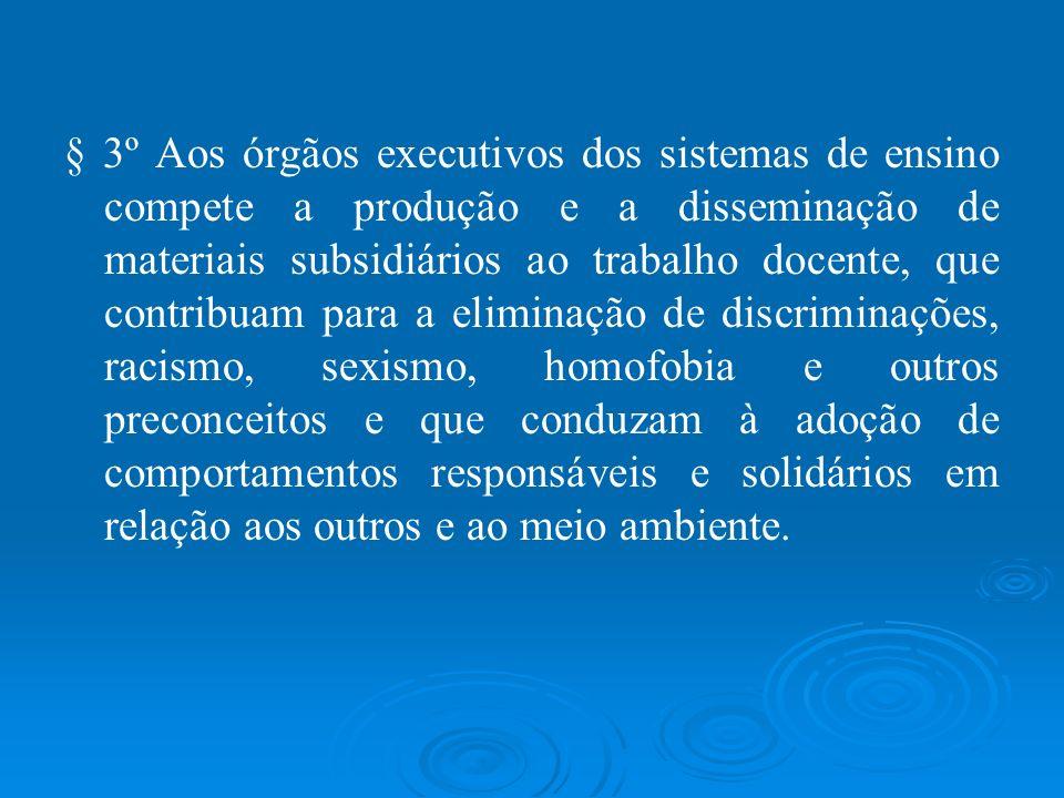 § 3º Aos órgãos executivos dos sistemas de ensino compete a produção e a disseminação de materiais subsidiários ao trabalho docente, que contribuam pa