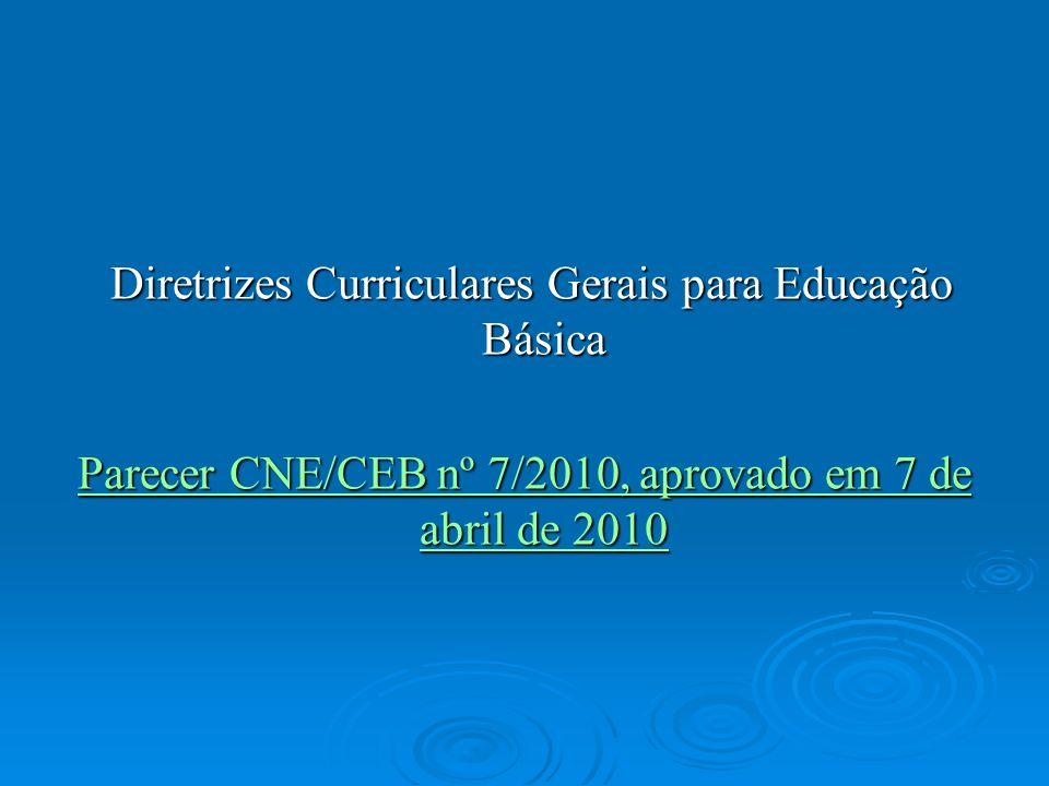 Diretrizes Curriculares Gerais para Educação Básica Diretrizes Curriculares Gerais para Educação Básica Parecer CNE/CEB nº 7/2010, aprovado em 7 de ab