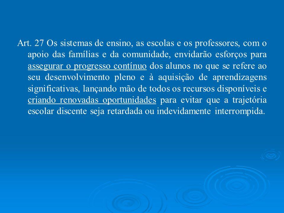 Art. 27 Os sistemas de ensino, as escolas e os professores, com o apoio das famílias e da comunidade, envidarão esforços para assegurar o progresso co