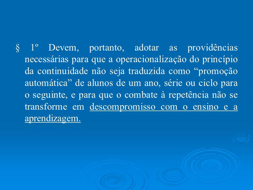 § 1º Devem, portanto, adotar as providências necessárias para que a operacionalização do princípio da continuidade não seja traduzida como promoção au