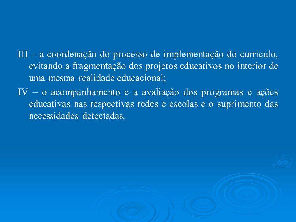 III – a coordenação do processo de implementação do currículo, evitando a fragmentação dos projetos educativos no interior de uma mesma realidade educ