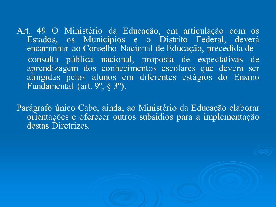 Art. 49 O Ministério da Educação, em articulação com os Estados, os Municípios e o Distrito Federal, deverá encaminhar ao Conselho Nacional de Educaçã