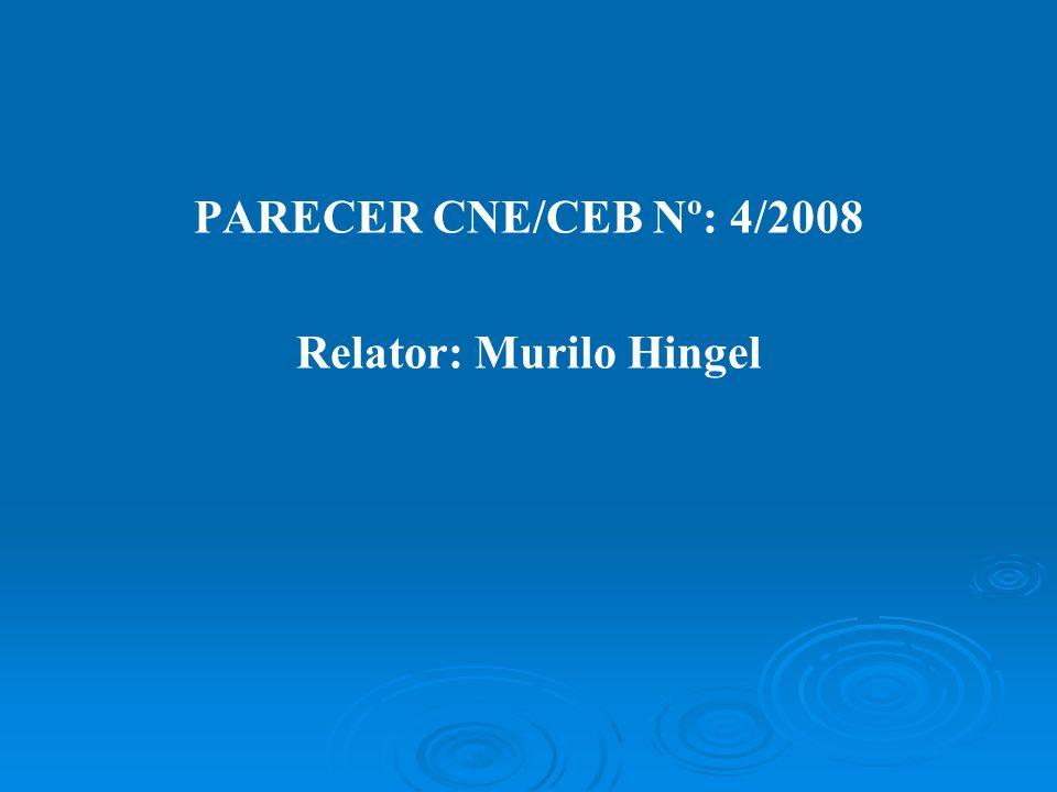 PARECER CNE/CEB Nº: 4/2008 Relator: Murilo Hingel
