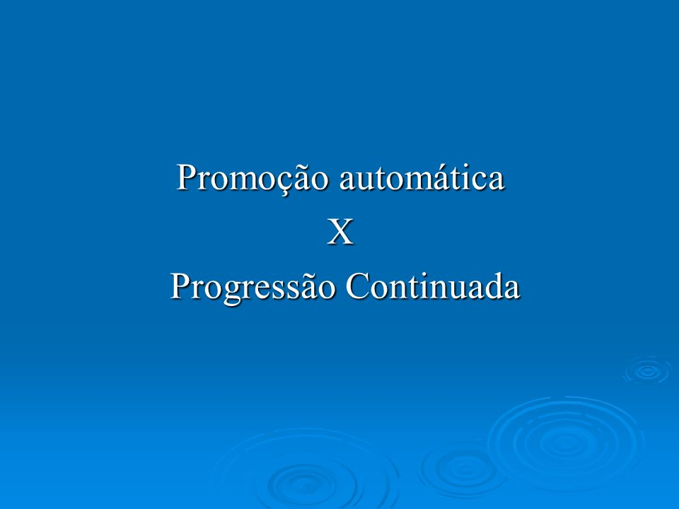 Promoção automática X Progressão Continuada Progressão Continuada