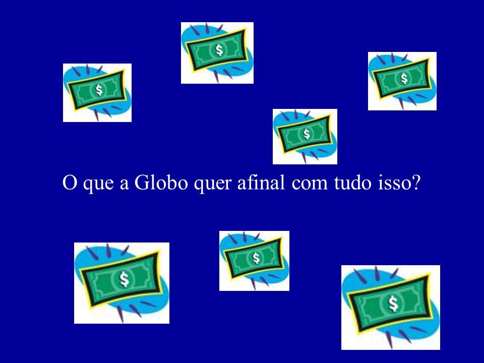 O que a Globo quer afinal com tudo isso?