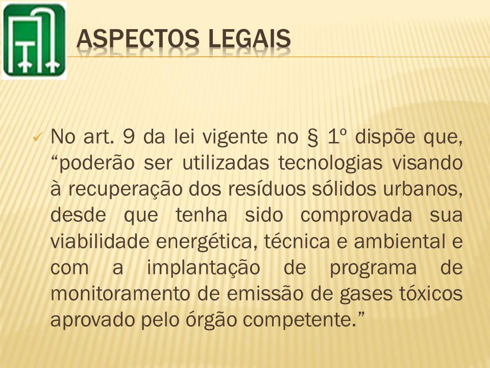 No art. 9 da lei vigente no § 1º dispõe que, poderão ser utilizadas tecnologias visando à recuperação dos resíduos sólidos urbanos, desde que tenha si
