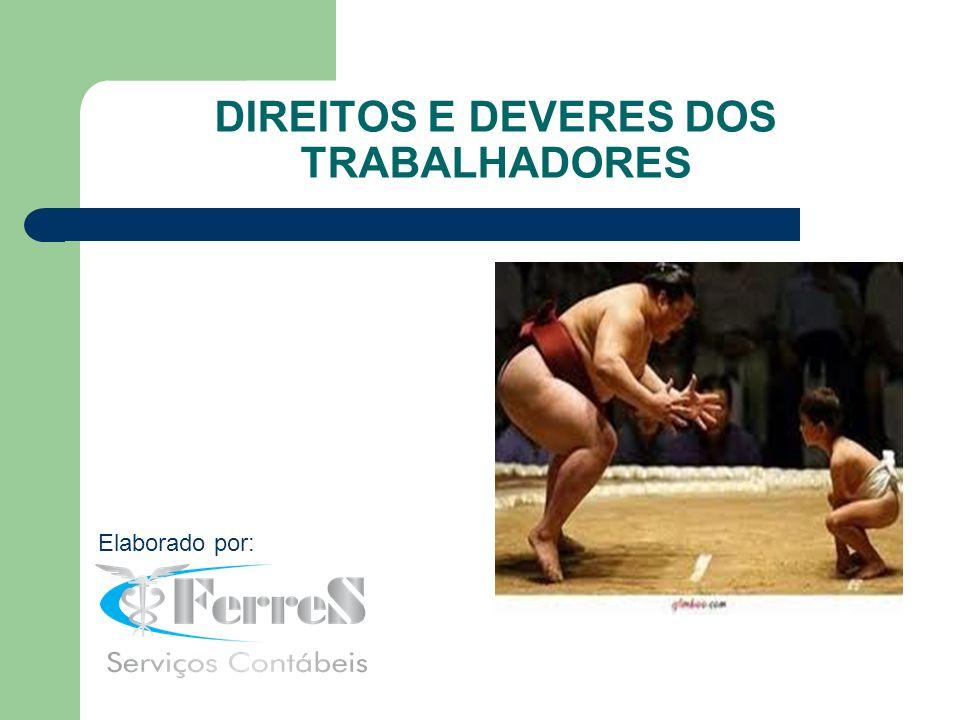 DIREITOS E DEVERES DOS TRABALHADORES Elaborado por: