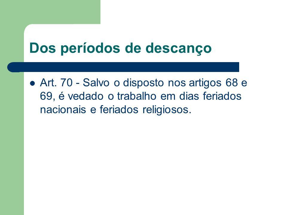 Dos períodos de descanço Art. 70 - Salvo o disposto nos artigos 68 e 69, é vedado o trabalho em dias feriados nacionais e feriados religiosos.