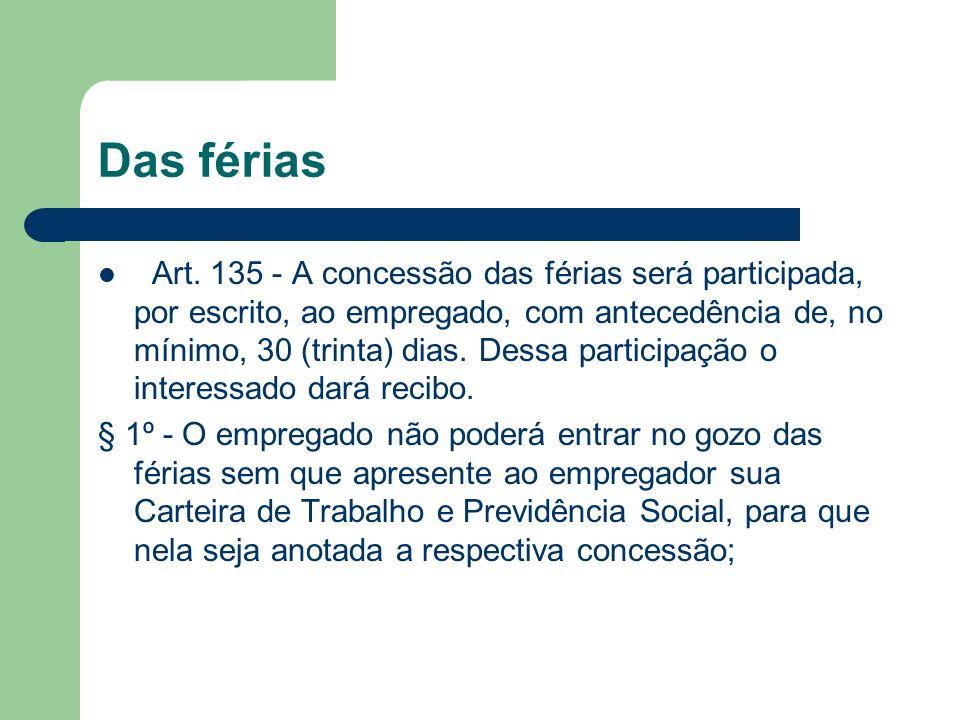 Das férias Art. 135 - A concessão das férias será participada, por escrito, ao empregado, com antecedência de, no mínimo, 30 (trinta) dias. Dessa part