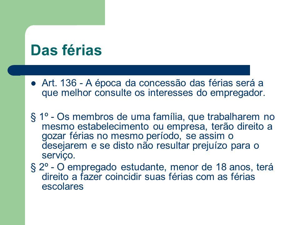Das férias Art. 136 - A época da concessão das férias será a que melhor consulte os interesses do empregador. § 1º - Os membros de uma família, que tr