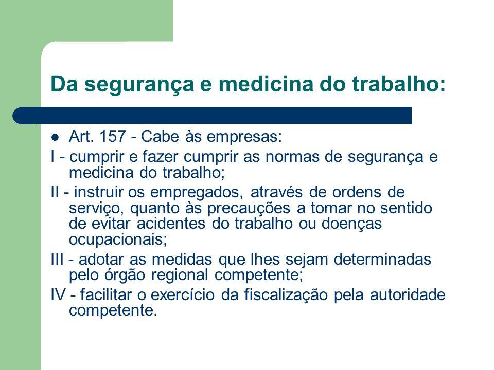 Da segurança e medicina do trabalho: Art. 157 - Cabe às empresas: I - cumprir e fazer cumprir as normas de segurança e medicina do trabalho; II - inst