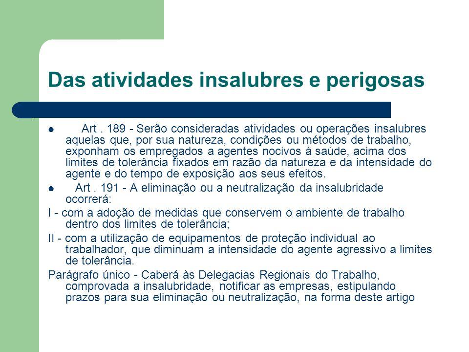 Das atividades insalubres e perigosas Art. 189 - Serão consideradas atividades ou operações insalubres aquelas que, por sua natureza, condições ou mét
