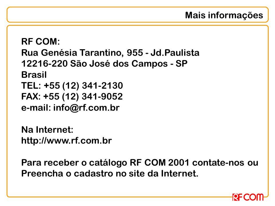 Mais informações RF COM: Rua Genésia Tarantino, 955 - Jd.Paulista 12216-220 São José dos Campos - SP Brasil TEL: +55 (12) 341-2130 FAX: +55 (12) 341-9