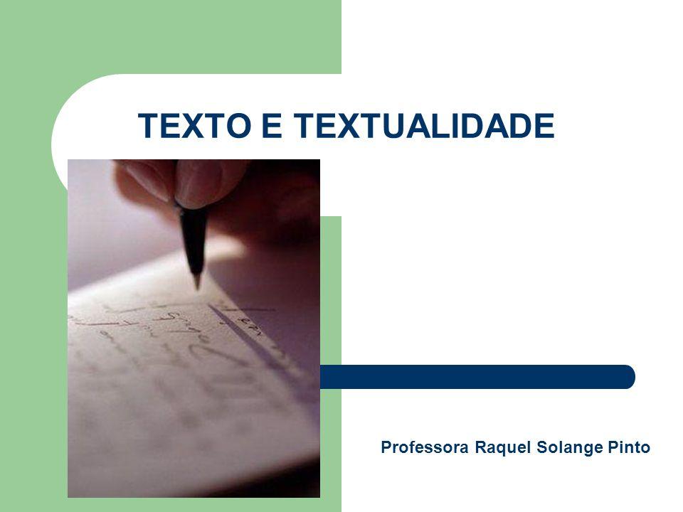 TEXTO E TEXTUALIDADE Professora Raquel Solange Pinto