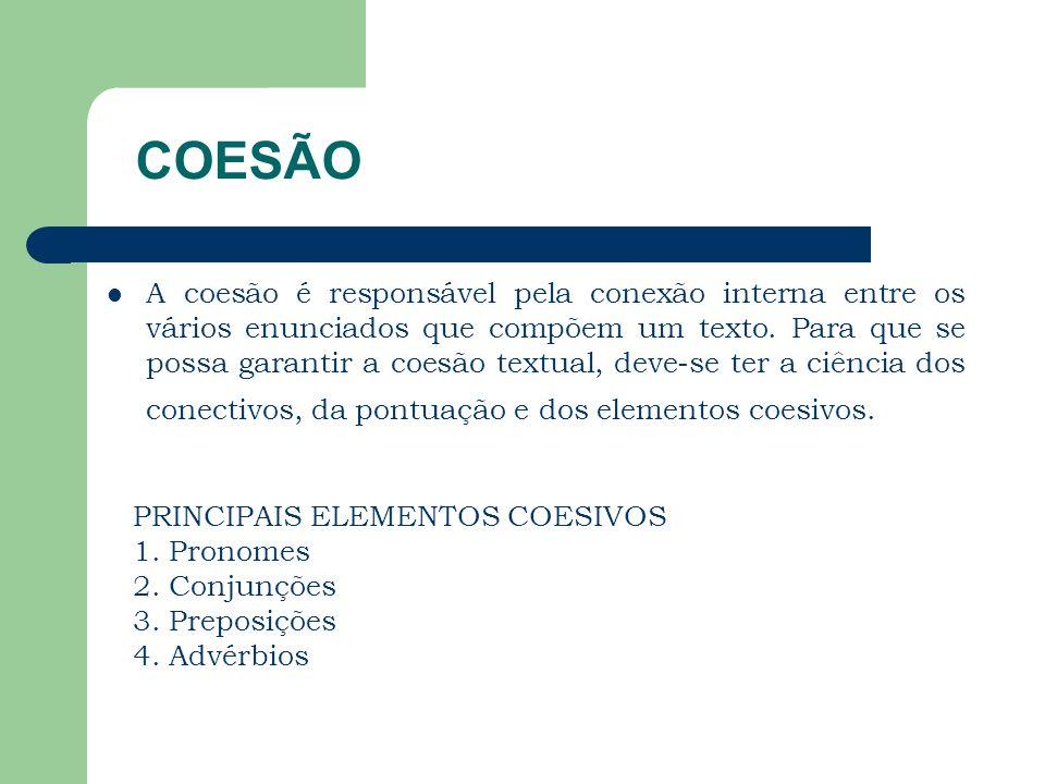 COESÃO A coesão é responsável pela conexão interna entre os vários enunciados que compõem um texto. Para que se possa garantir a coesão textual, deve-