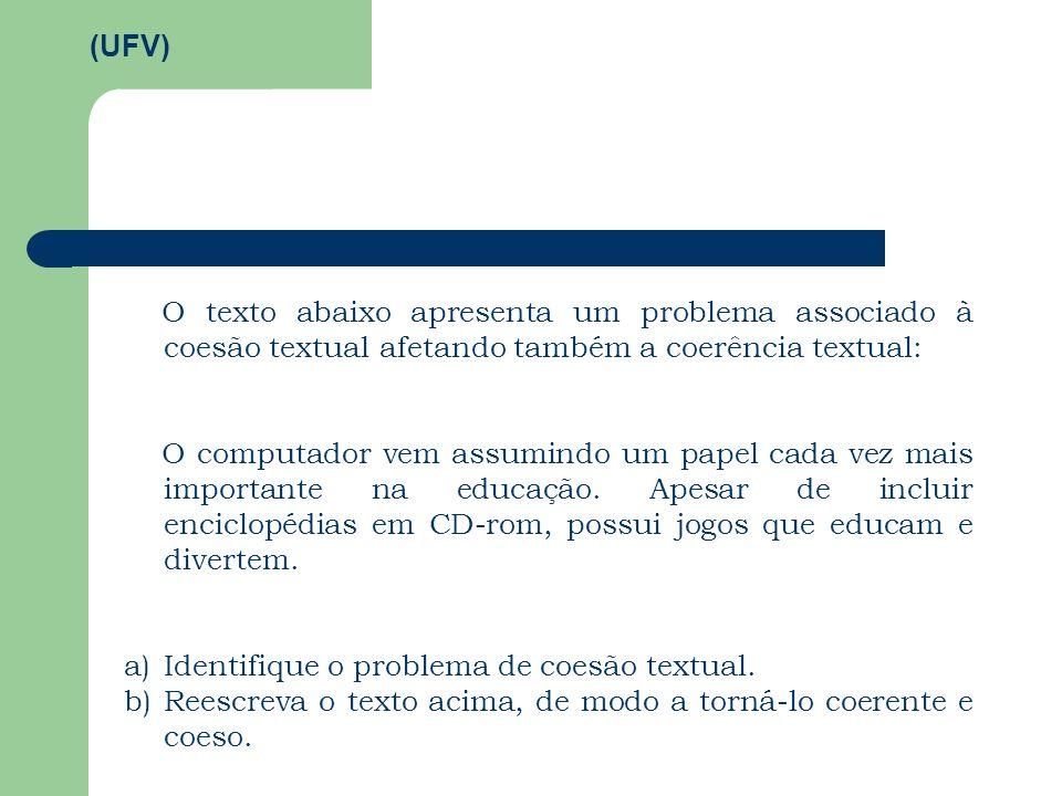 O texto abaixo apresenta um problema associado à coesão textual afetando também a coerência textual: O computador vem assumindo um papel cada vez mais