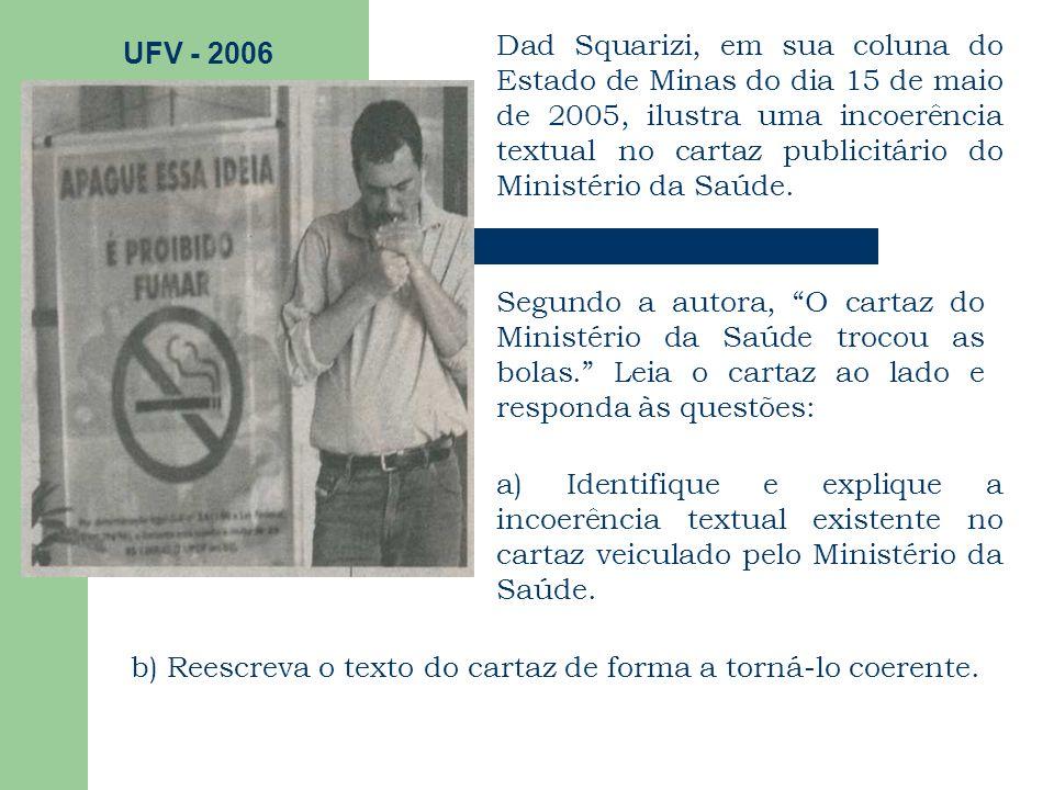 Dad Squarizi, em sua coluna do Estado de Minas do dia 15 de maio de 2005, ilustra uma incoerência textual no cartaz publicitário do Ministério da Saúd
