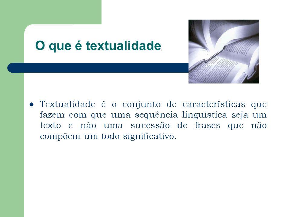 O que é textualidade Textualidade é o conjunto de características que fazem com que uma sequência linguística seja um texto e não uma sucessão de fras