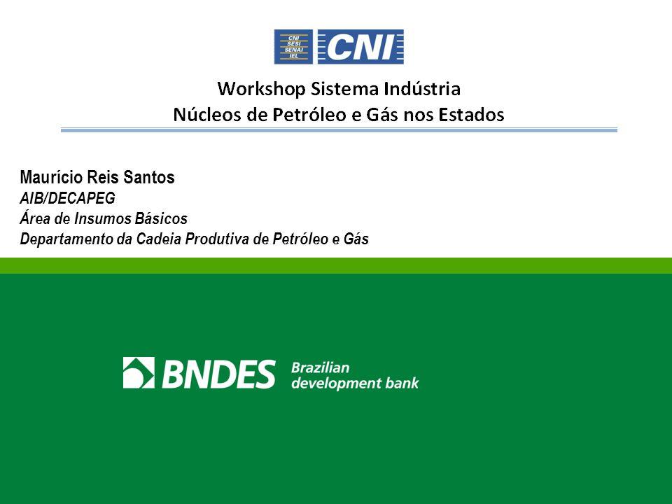 Maurício Reis Santos AIB/DECAPEG Área de Insumos Básicos Departamento da Cadeia Produtiva de Petróleo e Gás