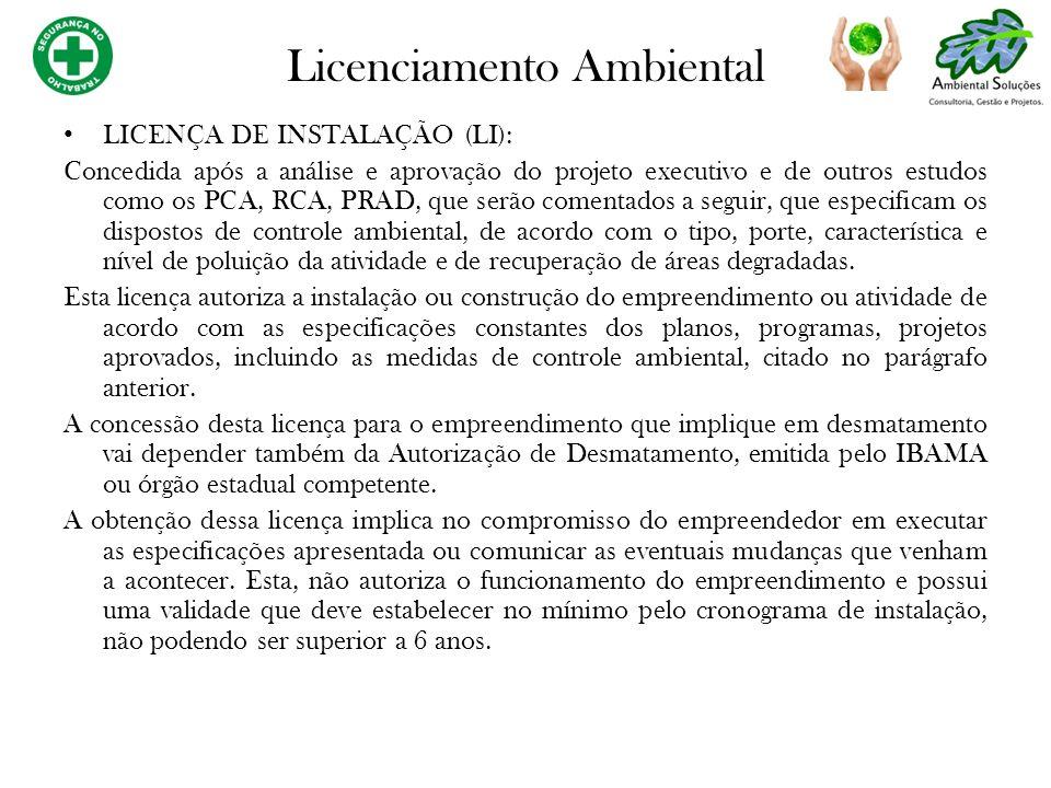 LICENÇA DE INSTALAÇÃO (LI): Concedida após a análise e aprovação do projeto executivo e de outros estudos como os PCA, RCA, PRAD, que serão comentados
