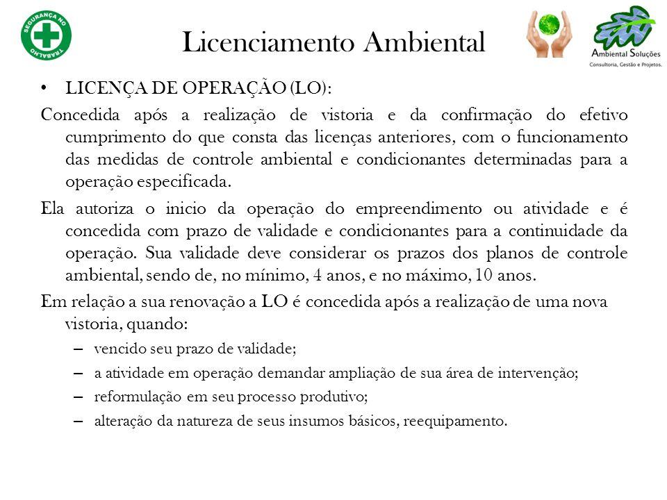 LICENÇA DE OPERAÇÃO (LO): Concedida após a realização de vistoria e da confirmação do efetivo cumprimento do que consta das licenças anteriores, com o