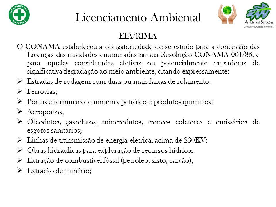 EIA/RIMA O CONAMA estabeleceu a obrigatoriedade desse estudo para a concessão das Licenças das atividades enumeradas na sua Resolução CONAMA 001/86, e