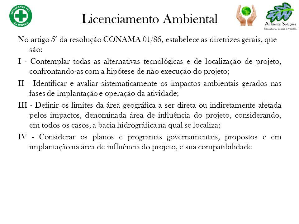 No artigo 5° da resolução CONAMA 01/86, estabelece as diretrizes gerais, que são: I - Contemplar todas as alternativas tecnológicas e de localização d