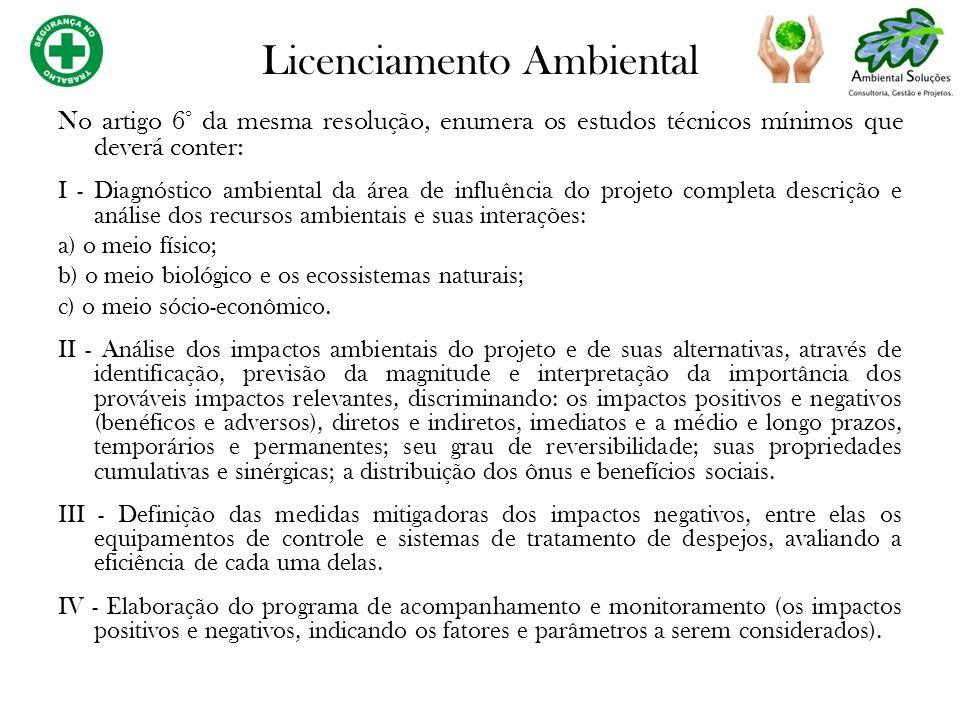 No artigo 6° da mesma resolução, enumera os estudos técnicos mínimos que deverá conter: I - Diagnóstico ambiental da área de influência do projeto com